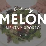Las vídeo-recetas de Km.0: Ensalada de melón con menta y oporto