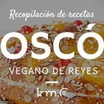 Las recetas de Km.0: Roscón de reyes vegano