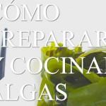 Las recetas de km.0: Cómo preparar y cocinar con algas by GASTRONOMÍA VEGANA