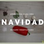 Las recetas de Km.0: Aperitivos para una Navidad vegano vegetariana